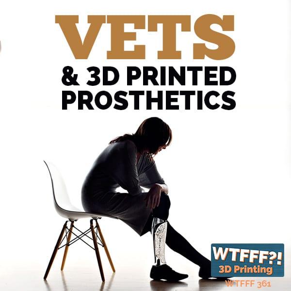 WTFFF 361 | 3D Printed Prosthetics