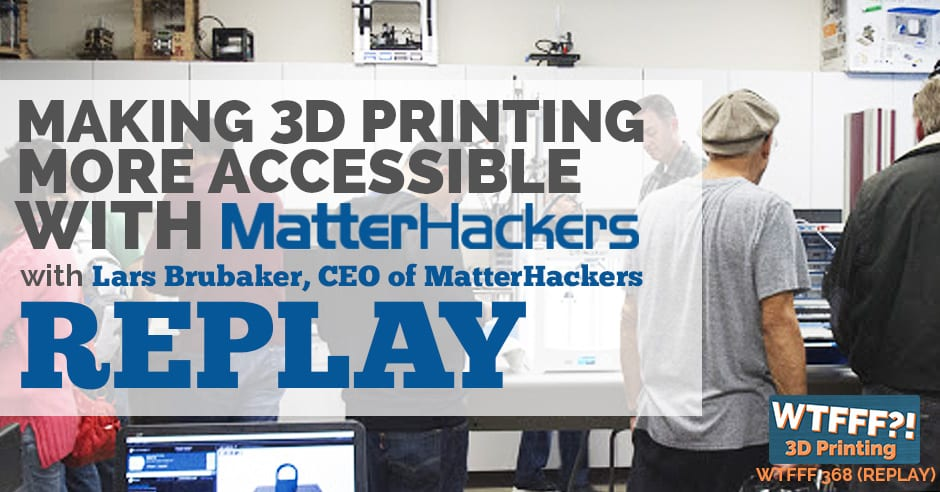 WTFFF 368 | Making 3D Printing More Accessible REPLAY
