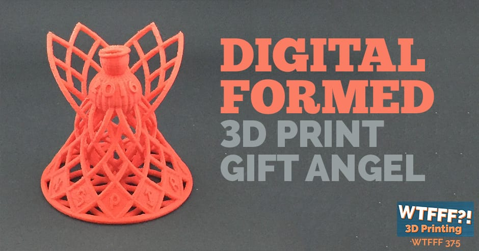 WTFFF 375 | Digital Formed 3D Print Gift Angel