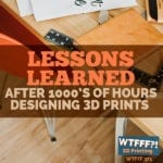 Lessons Learned After 1000s of Hours Designing 3D Prints