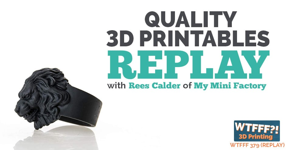 WTFFF 379 | Quality 3D Printables REPLAY
