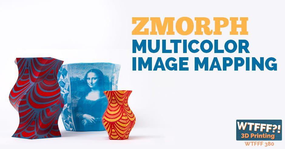 WTFFF 380 | ZMorph Multicolor Image Mapping