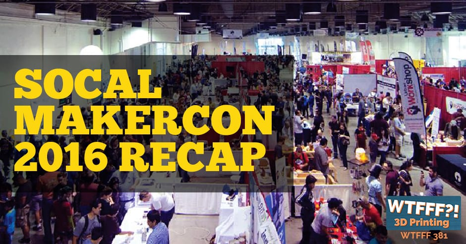 WTFFF 381 | SoCal MakerCon 2016 Recap