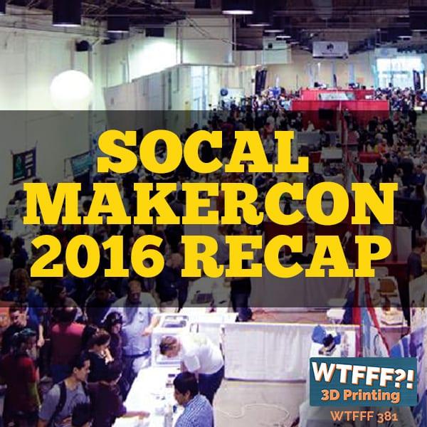 WTFFF 381 | SoCal MakerCon 2016 Recap