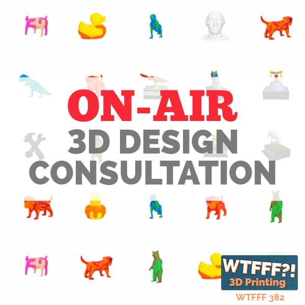 WTFFF 382 | 3D Design Consultation
