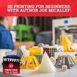 WTF 128 | 3D Printing For Beginners