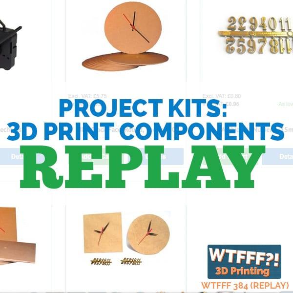 WTFFF 384 | 3D Print Project Kits - REPLAY