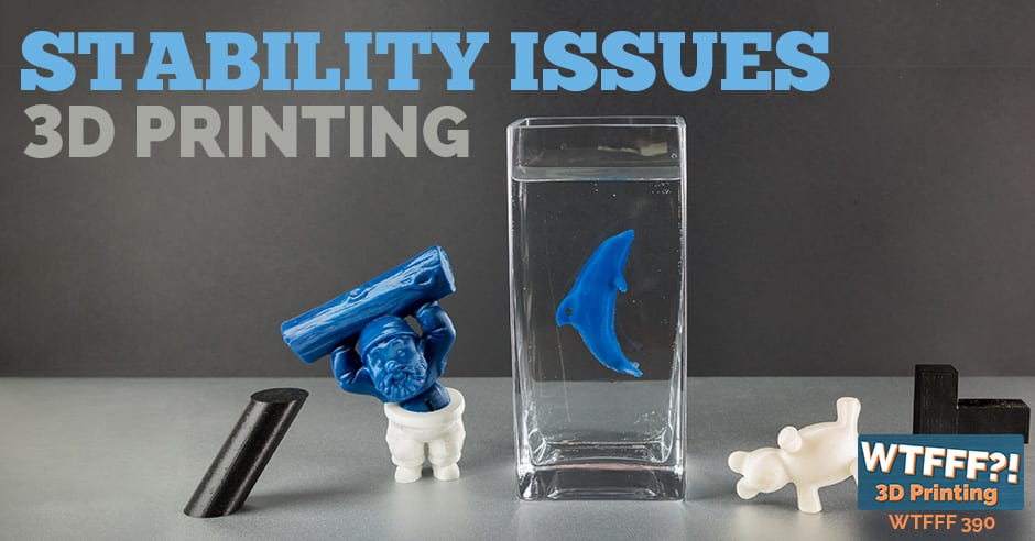WTFFF 390 | Stabilitity Issues in 3D Printing