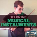 WTFFF 391 | 3D Print Musical Instruments