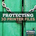 Protecting 3D Printer Files with Chris Higgins of Orrick