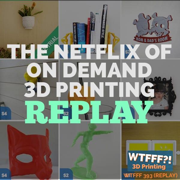 WTFFF 393 | 3D Print Netflix
