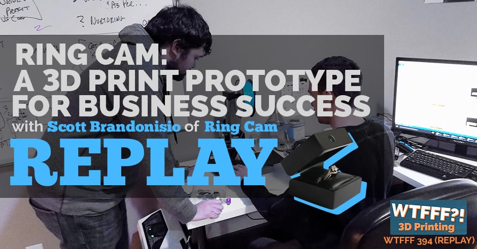 WTFFF 394 | 3D Print Prototype for Business Success with Ring Cam