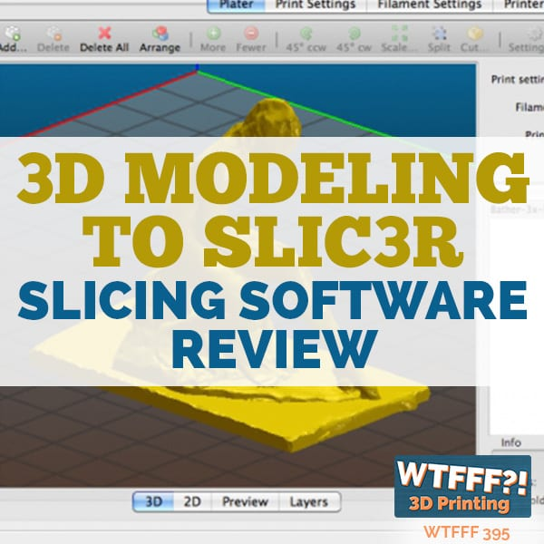 WTFFF 395 | Slic3r Slicing Software Review