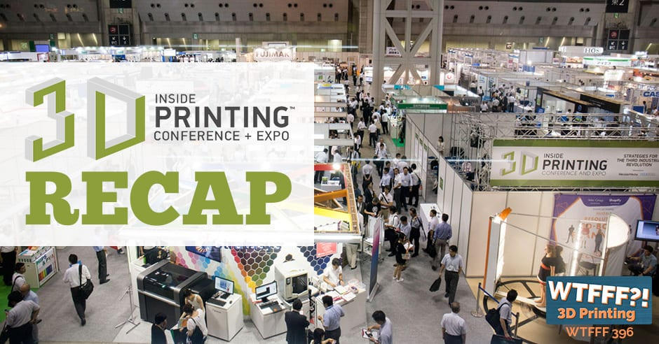 WTFFF 396 | IInside 3D Printing Conference and Expo San Diego Recap