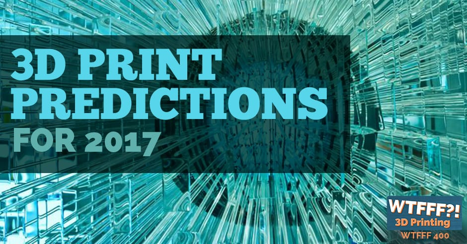 WTFFF 400 | 3D Print Predictions