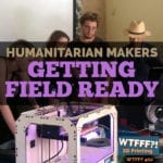 Humanitarian Makers Getting Field Ready with Dr. Eric James