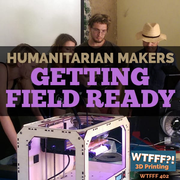 WTFFF 402 | Humanitarian Makers