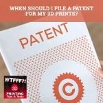 WTF 111 | Patent For 3D Prints