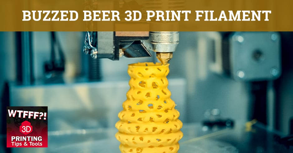 WTF 233 | Beer 3D Print Filament