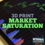 WTFFF 405 | 3D Print Market Saturation
