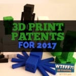 3D Print Patents for 2017