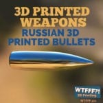 3D Printed Weapons: Russian 3D Printed Bullets
