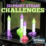 WTFFF 412 | 3D Print STEAM Challenges