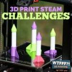 WTFFF 412 | 3D Print STEAM Challenges