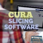 WTFFF 420 | Cura Slicing Software