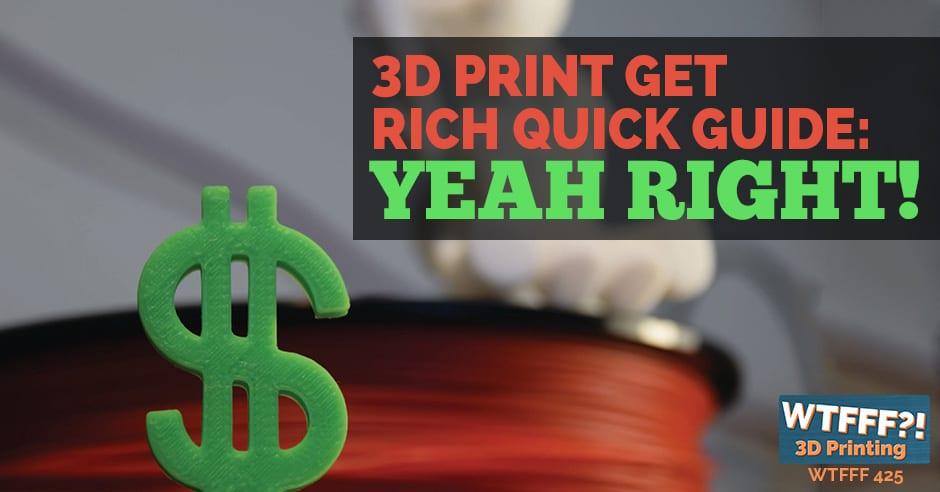 WTFFF 425 | 3D Print Get Rich Quick