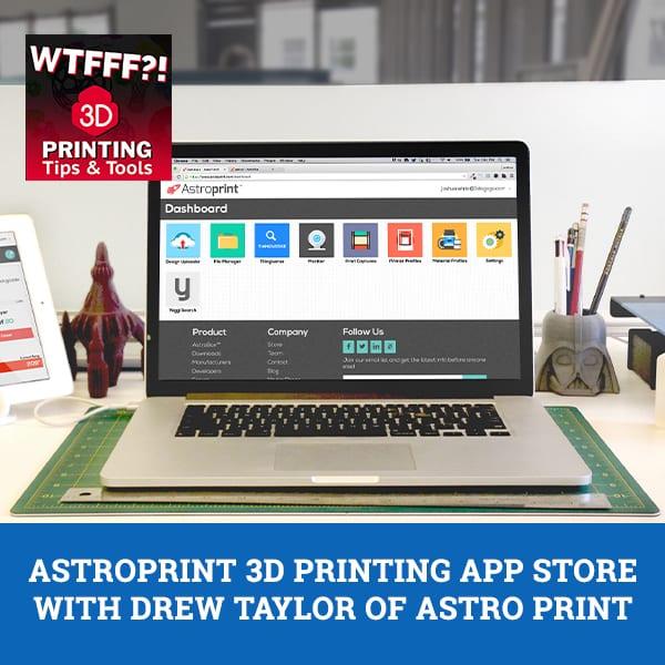 WTF 123 | AstroPrint 3D Printing