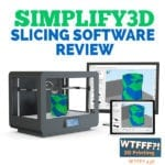 WTFFF | Simplify3D Slicing Software Review