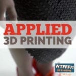 WTFFF 432 | Applied 3D Printing