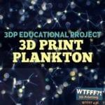 Planktomania – 3D Print Plankton