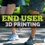 End User 3D Printing