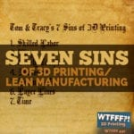 7 Sins Of 3D Printing/Lean Manufacturing