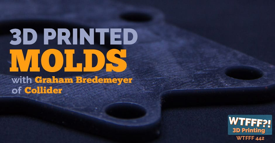 WTFFF 442   3D Printed Molds