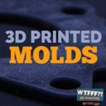 WTFFF 442 | 3D Printed Molds