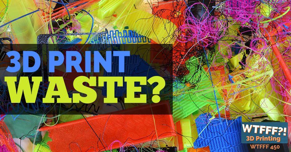 WTFFF 450 | 3D Print Waste