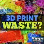 3D Print Waste?
