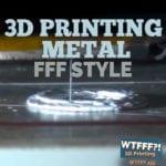 WTFFF 455 | 3D Printing Metal