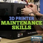 3D Printer Maintenance Skills