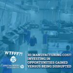 WTFSS 22 | 3D Manufacturing Cost