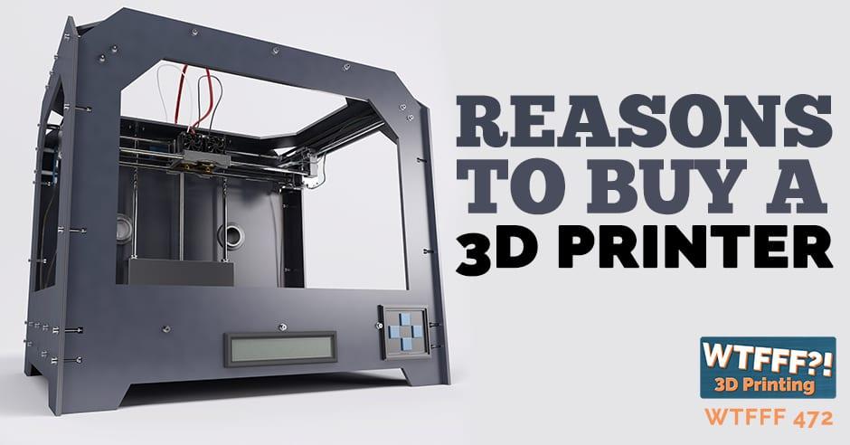 WTFFF 472   Buy a 3D Printer