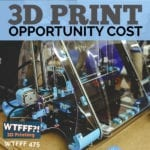 3D Print Opportunity Cost