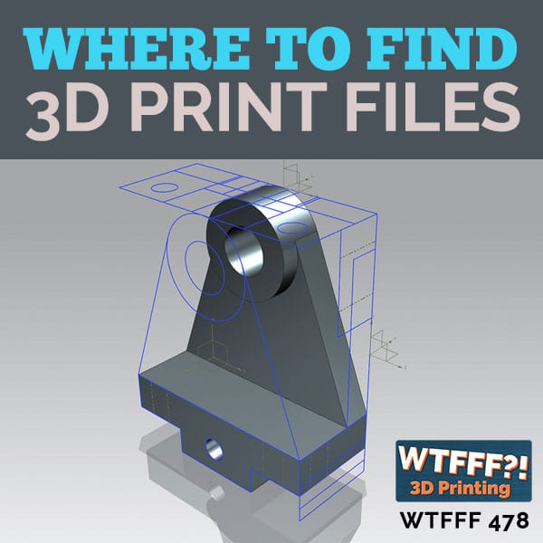 WTFFF 478 | Where to Find 3D Print Files