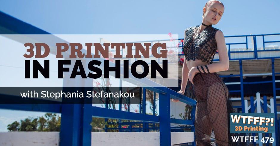 WTFFF 479 | 3D Printing in Fashion