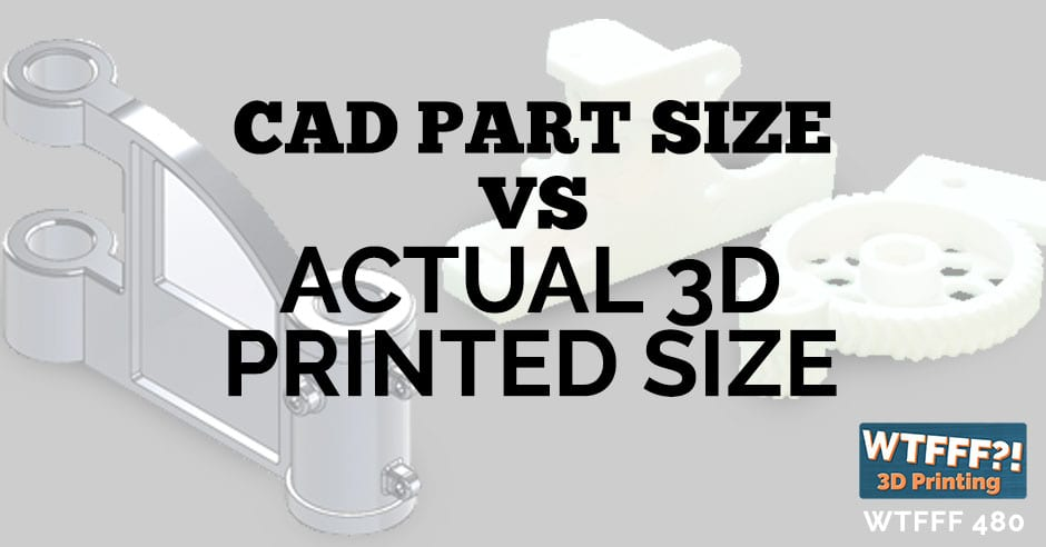 Cad Part Size Vs Actual 3d Printed Size