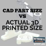 CAD Part Size vs. Actual 3D Printed Size