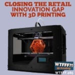 Closing The Retail Innovation Gap with 3D Printing with Sterling Hawkins of CART